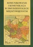red. Stępniak Krzysztof, red. Rajewski Maciej - Komunikowanie i komunikacja w dwudziestoleciu międzywojennym