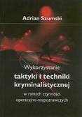 Szumski Adrian - Wykorzystanie taktyki i techniki kryminalistycznej w ramach czynności operacyjno-rozpoznawczych