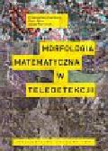 Kupidura Przemysław, Koza Piotr, Marciniak Jacek - Morfologia matematyczna w teledetekcji