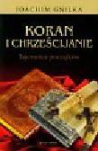 Gnilka Joachim - Koran i chrześcijanie Tajemnice początków