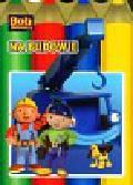 Dumańska Małgorzata - Bob budowniczy Na budowie