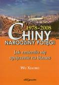 Xiaobo Wu - Chiny. Narodziny potęgi 1978-2008. Jak zmieniło się spojrzenie na biznes