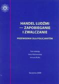 red. Malinowska Irena, red. Bryk Janusz - Handel ludźmi - zapobieganie i zwalczanie. Przewodnik dla policjantów