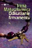 Matuszkiewicz Irena - Odkurzanie firmamentu