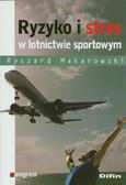 Makarowski Ryszard - Ryzyko i stres w lotnictwie sportowym