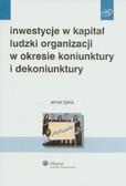 Lipka Anna - Inwestycje w kapitał ludzki organizacji w okresie koniunktury i dekoniunktury