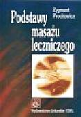Prochowicz Zygmunt - Podstawy masażu leczniczego