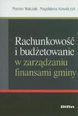 Walczak Marian, Kowalczyk Magdalena - Rachunkowość i budżetowanie w zarządzaniu finansami gminy