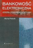 Polasik Michał - Bankowość elektroniczna. Istota, stan, perspektywy