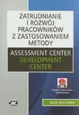 Wieczorek Jacek - Zatrudnianie i rozwój pracowników z zastosowaniem metody Assessment Center Development Center z płytą CD