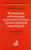 Muras Zdzisław - Wyjaśnienia oskarżonego w procesie karnym i prawie karnym materialnym