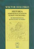 Hołubko Wiktor - Historia administracji państw Europy Wschodniej: od średniowiecza do początku XX wieku