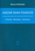 Kubinowski Dariusz - Jakościowe badania pedagogiczne. Filozofia Metodyka Ewaluacja