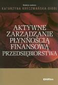 red. Kreczmańska-Gigol Katarzyna - Aktywne zarządzanie płynnością finansową przedsiębiorstwa