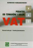 Kosakowski Edward - Podatek od towarów i usług VAT. Konstrukcja i funkjonowanie