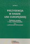 Barcz Jan - Prezydencja w Radzie Unii Europejskiej. Podstawy prawne i ramy instytucjonalne wraz z podstawowymi dokumentami
