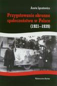 Ignatowicz Aneta - Przygotowanie obronne społeczeństwa w Polsce 1921-1939