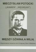 Potocki Mieczysław - Między Dźwiną a Wilią. Wspomnienia żołnierza Armii Krajowej Ziemi Wileńskiej