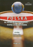 red. Piątek Jarosław J., red. Podgórzańska Renata  - Polska na arenie międzynarodowej. Współczesne wyzwania