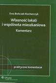 Bończak-Kucharczyk Ewa - Własność lokali i wspólnota mieszkaniowa. Komentarz