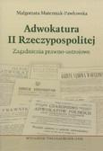 Materniak-Pawłowska Małgorzata - Adwokatura II Rzeczypospolitej. Zagadnienia prawno-ustrojowe