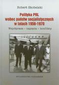 Skobelski Robert - Polityka PRL wobec państw socjalistycznych w latach 1956-1970. Współpraca- napięcia- konflikty