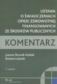 Nowak-Kubiak Joanna, Łukasik Bożena - Ustawa o świadczeniach opieki zdrowotnej finansowanych ze środków publicznych Komentarz