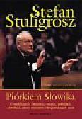 Stuligrosz Stefan - Piórkiem Słowika. W 90 rocznicę urodzin