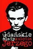 Wąsowicz Jarosław - Gdańskie ślady księdza Jerzego