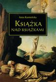 Kamieńska Anna - Książka nad książkami