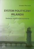 Płachecki Jarosław - System polityczny Irlandii. Ewolucja i współczesne wyzwania