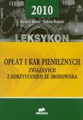 Mikosz Ryszard, Radecki Gabriel - Leksykon opłat i kar pieniężnych  związanych z korzystaniem ze środowiska 2010