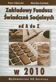 Ciborski Piotr, Cieślak Monika - Zakładowy Fundusz Świadczeń Socjalnych od A do Z w 2010