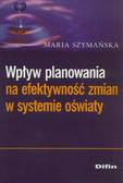Szymańska Maria - Wpływ planowania na efektywność zmian w systemie oświaty