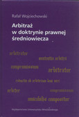 Wojciechowski Rafał - Arbitraż w doktrynie prawnej średniowiecza