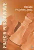 red. Staniszewski Michał - Miasto przywództwa. Pojęcia podstawowe