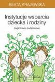 Krajewska Beata - Instytucje wsparcia dziecka i rodziny Zagadnienia podstawowe