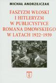 Andrzejczak Michał - Faszyzm włoski i hitleryzm w publicystyce Romana Dmowskiego w latach 1922-1939