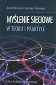 Piekarczyk Anna, Zimniewicz Kazimierz - Myślenie sieciowe w teorii i praktyce