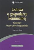 Gonet Wojciech - Ustawa o gospodarce komunalnej. Komentarz. Wzory umów i regulaminów