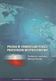 red. Kozub Marian - Polska w transatlantyckiej przestrzeni bezpieczeństwa