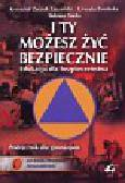 Zaczek Zaczyński Krzysztof, Zimińska Urszula, Siuda Tadeusz - I Ty możesz żyć bezpiecznie Edukacja dla bezpieczeństwa