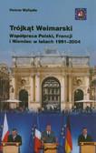 Wyligała Helena - Trójkąt Weimarski. Współpraca Polski, Francji i Niemiec w latach 1991–2004