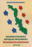 Kosienkowski Marcin - Naddniestrzańska Republika Mołdawska. Determinanty przetrwania