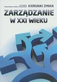 red. Maśloch Piotr, red. Stankiewicz Marek J. - Zarządzanie w XXI wieku: kierunki zmian