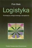 Blaik Piotr - Logistyka. Koncepcja zintegrowanego zarządzania