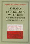 Kolasa-Nowak Agnieszka - Zmiana systemowa w Polsce w interpretacjach socjologicznych