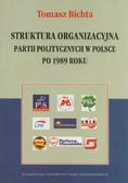Bichta Tomasz - Struktura organizacyjna partii politycznych w Polsce po 1989 roku