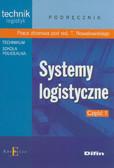 red. Nowakowski Tomasz - Systemy logistyczne. Część 1. Podręcznik. Technik logistyk. Technikum, szkoła policealna