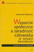 Ślebarska Katarzyna - Wsparcie społeczne a zaradność człowieka w sytuacji bezrobocia. Studium konfrontatywne